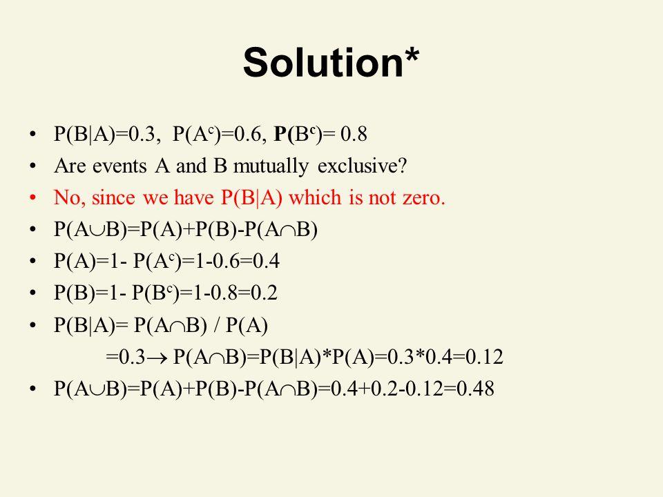 Solution* P(BA)=0.3, P(Ac)=0.6, P(Bc)= 0.8