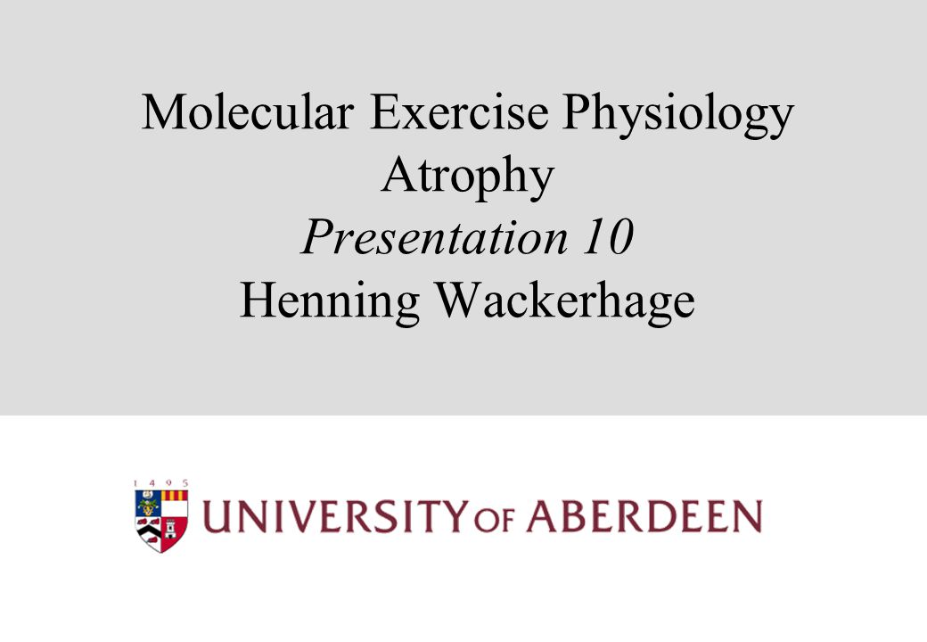 Molecular Exercise Physiology Atrophy Presentation 10 Henning Wackerhage