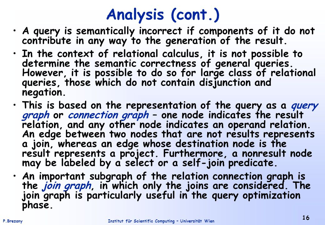 Analysis (cont.) A query is semantically incorrect if components of it do not contribute in any way to the generation of the result.