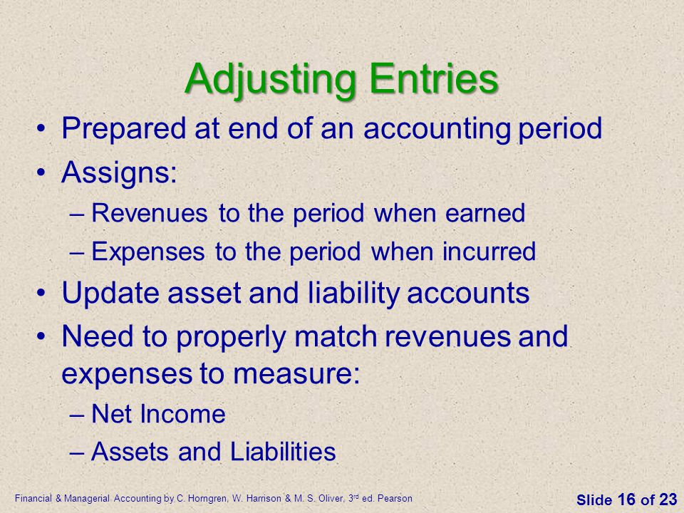 Adjusting Entries Prepared at end of an accounting period Assigns: