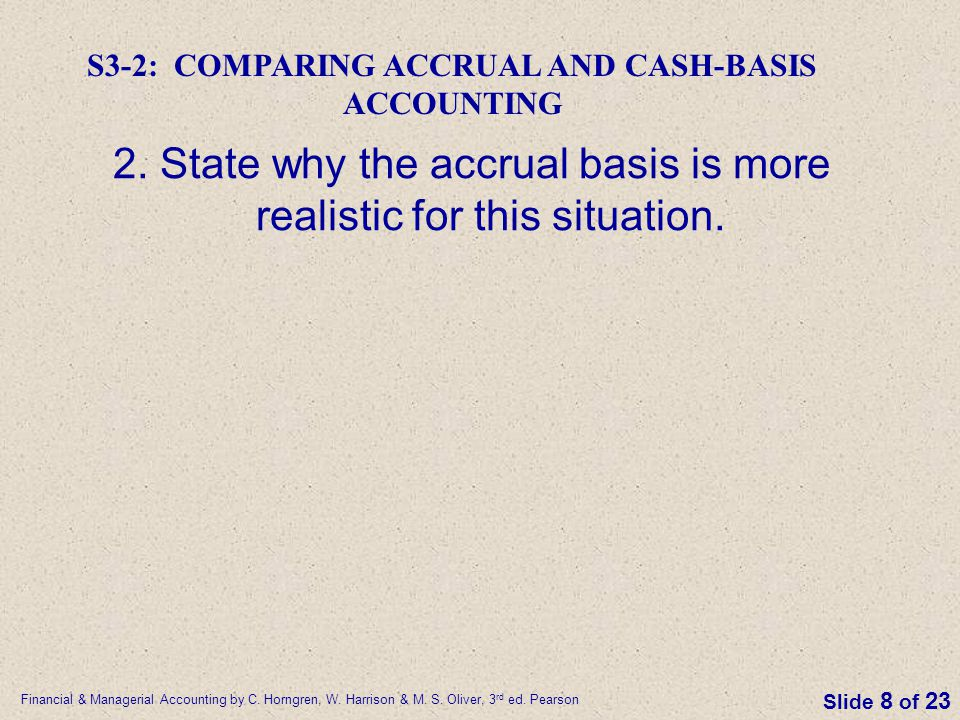 2. State why the accrual basis is more realistic for this situation.