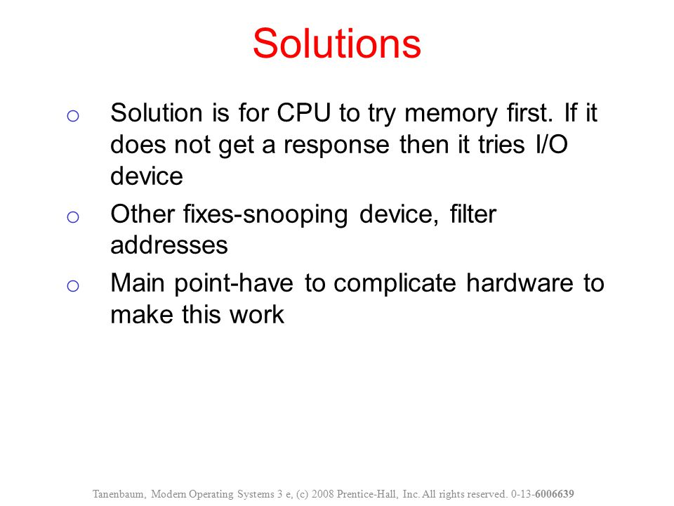 Solutions Solution is for CPU to try memory first. If it does not get a response then it tries I/O device.