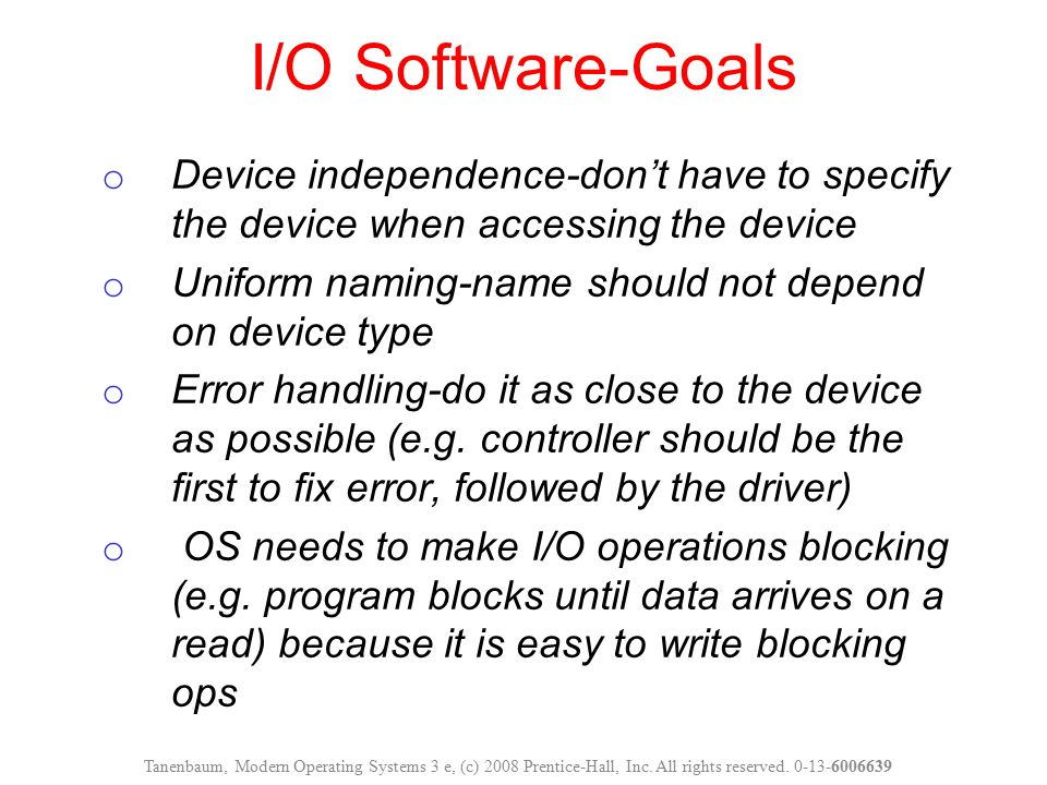 I/O Software-Goals Device independence-don't have to specify the device when accessing the device.