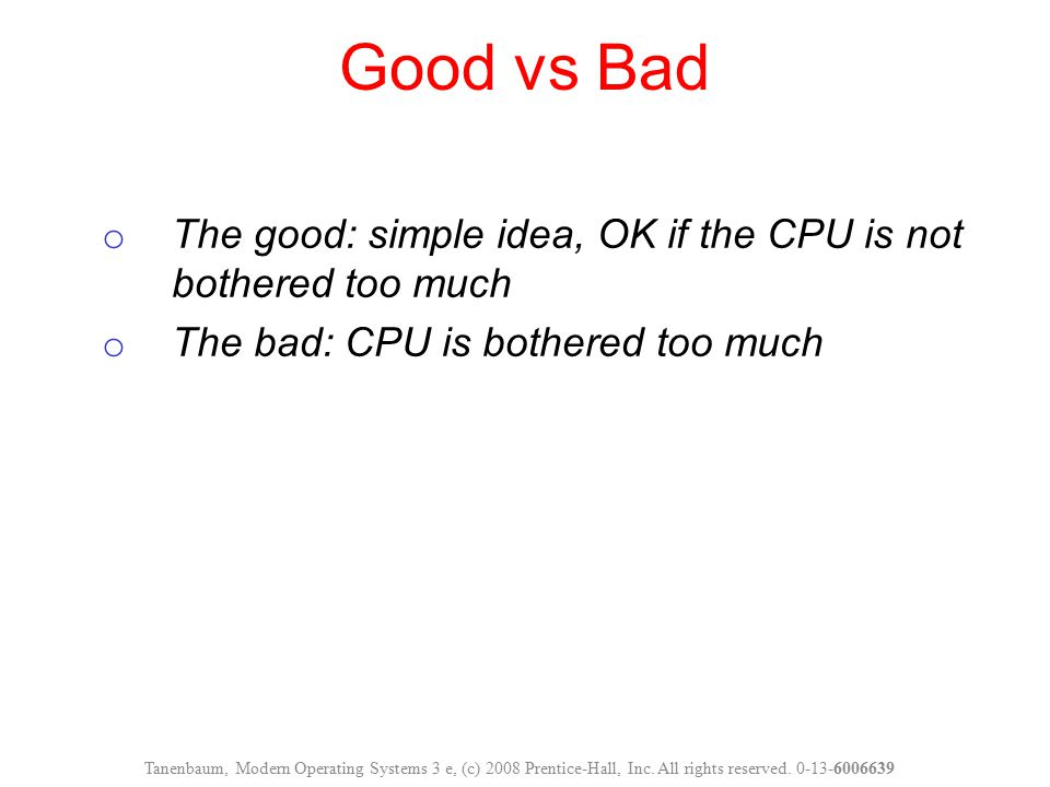 Good vs Bad The good: simple idea, OK if the CPU is not bothered too much. The bad: CPU is bothered too much.