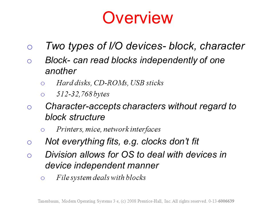 Overview Two types of I/O devices- block, character