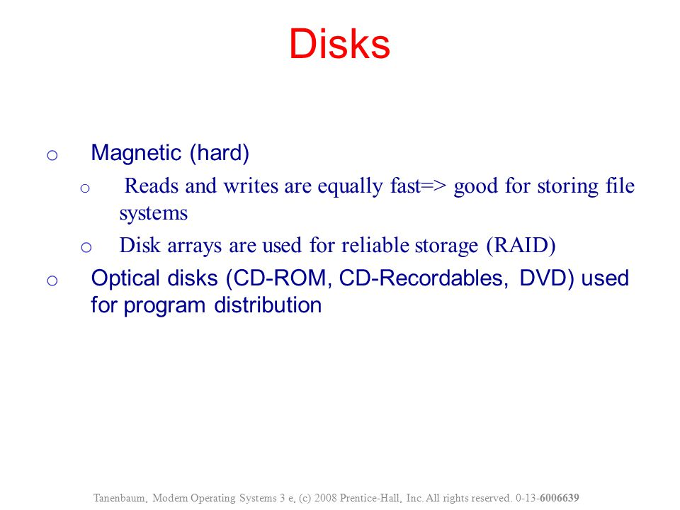 Disks Magnetic (hard) Disk arrays are used for reliable storage (RAID)