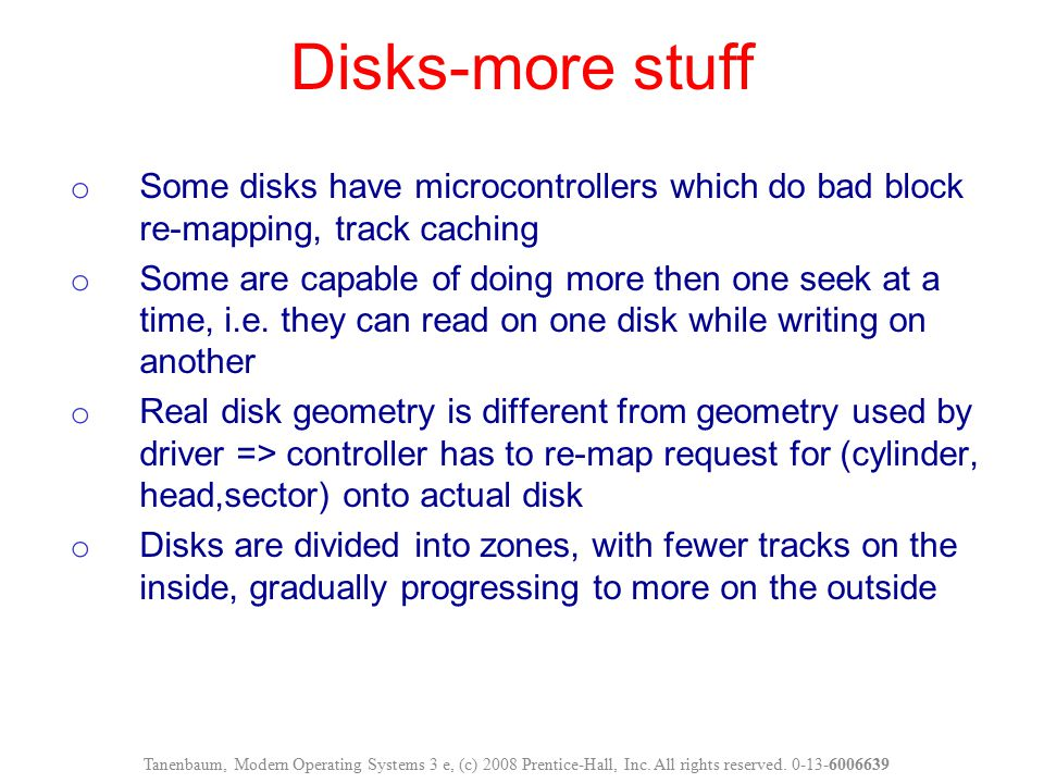 Disks-more stuff Some disks have microcontrollers which do bad block re-mapping, track caching.