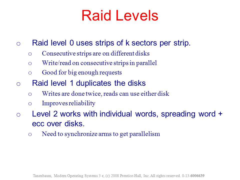 Raid Levels Raid level 0 uses strips of k sectors per strip.