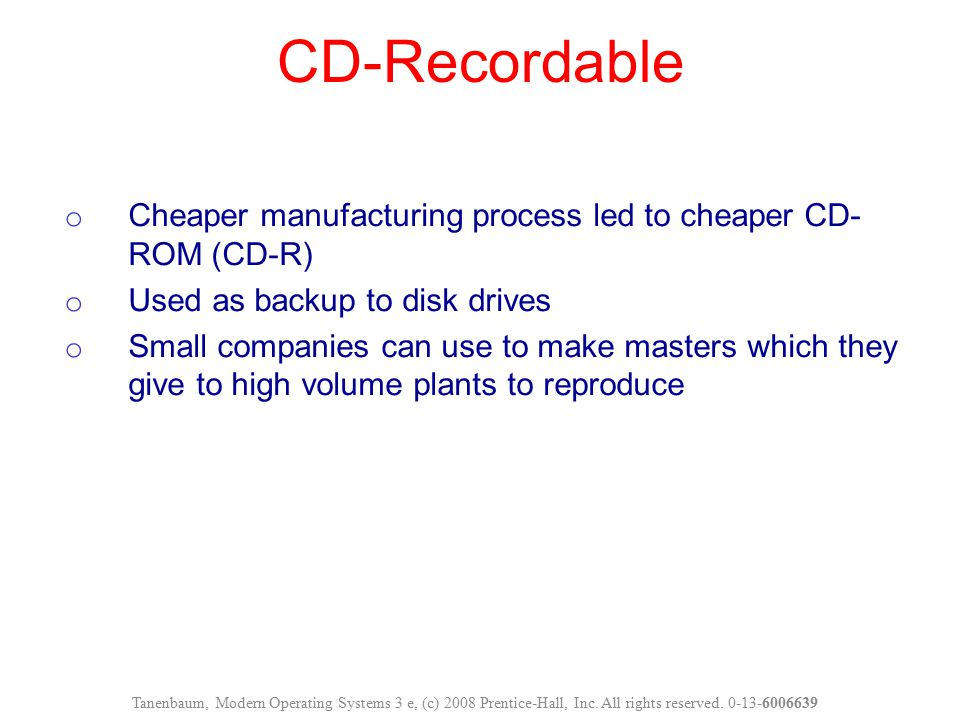 CD-Recordable Cheaper manufacturing process led to cheaper CD-ROM (CD-R) Used as backup to disk drives.
