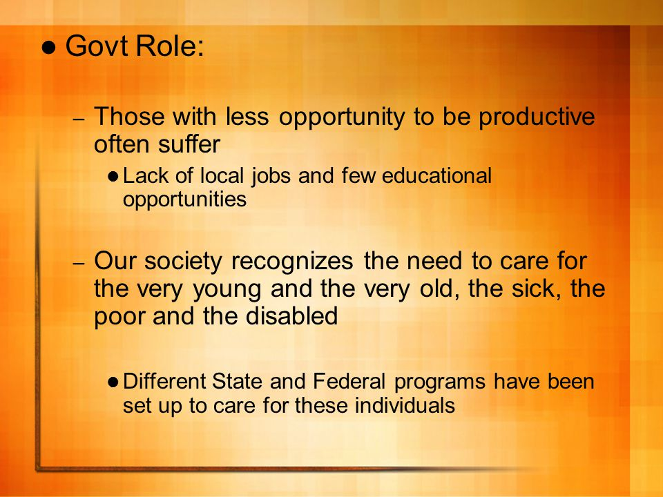 Govt Role: Those with less opportunity to be productive often suffer