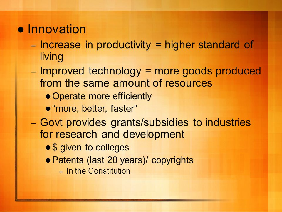 Innovation Increase in productivity = higher standard of living