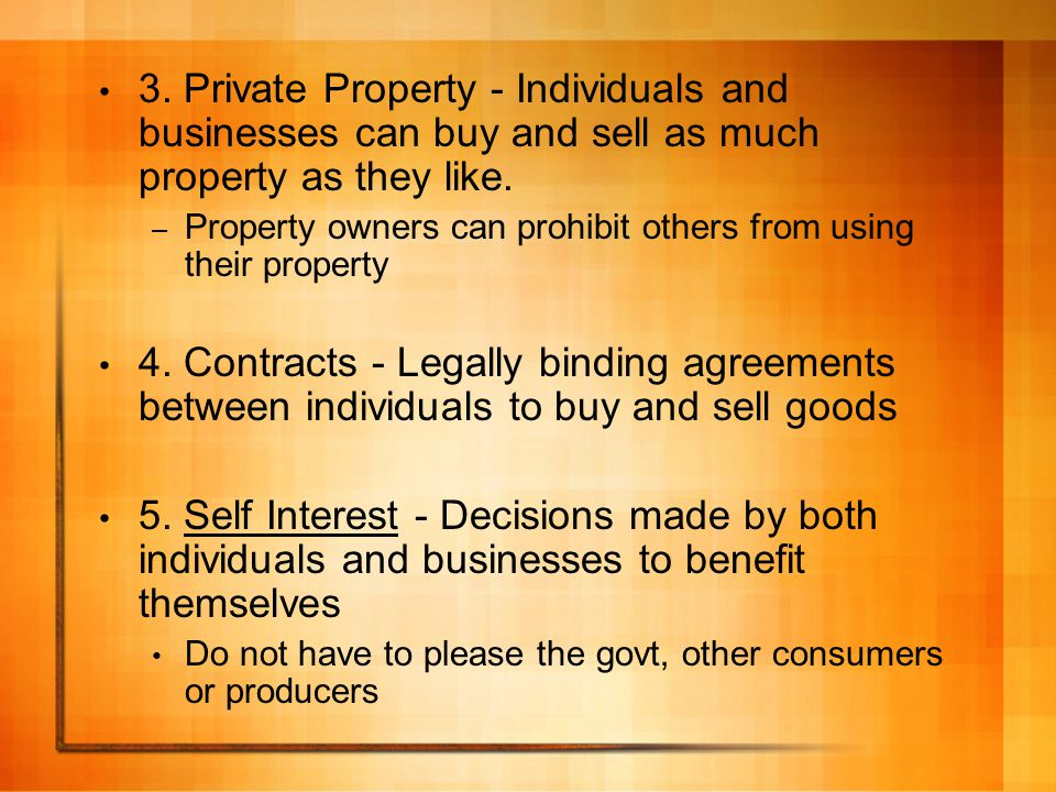 3. Private Property - Individuals and businesses can buy and sell as much property as they like.