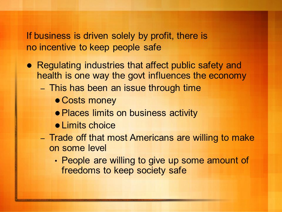 If business is driven solely by profit, there is no incentive to keep people safe