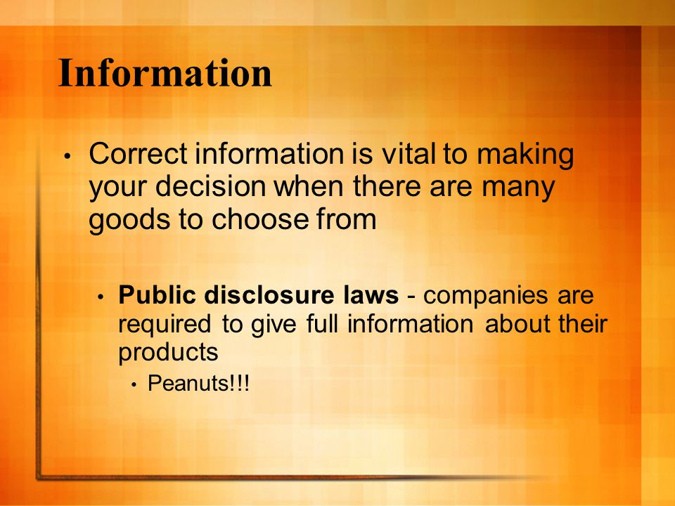 Information Correct information is vital to making your decision when there are many goods to choose from.