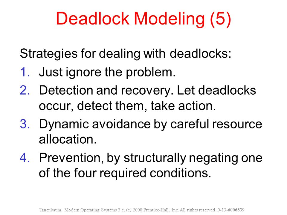 Deadlock Modeling (5) Strategies for dealing with deadlocks: