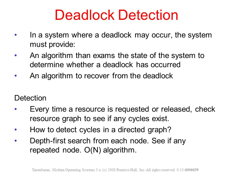 Deadlock Detection In a system where a deadlock may occur, the system must provide: