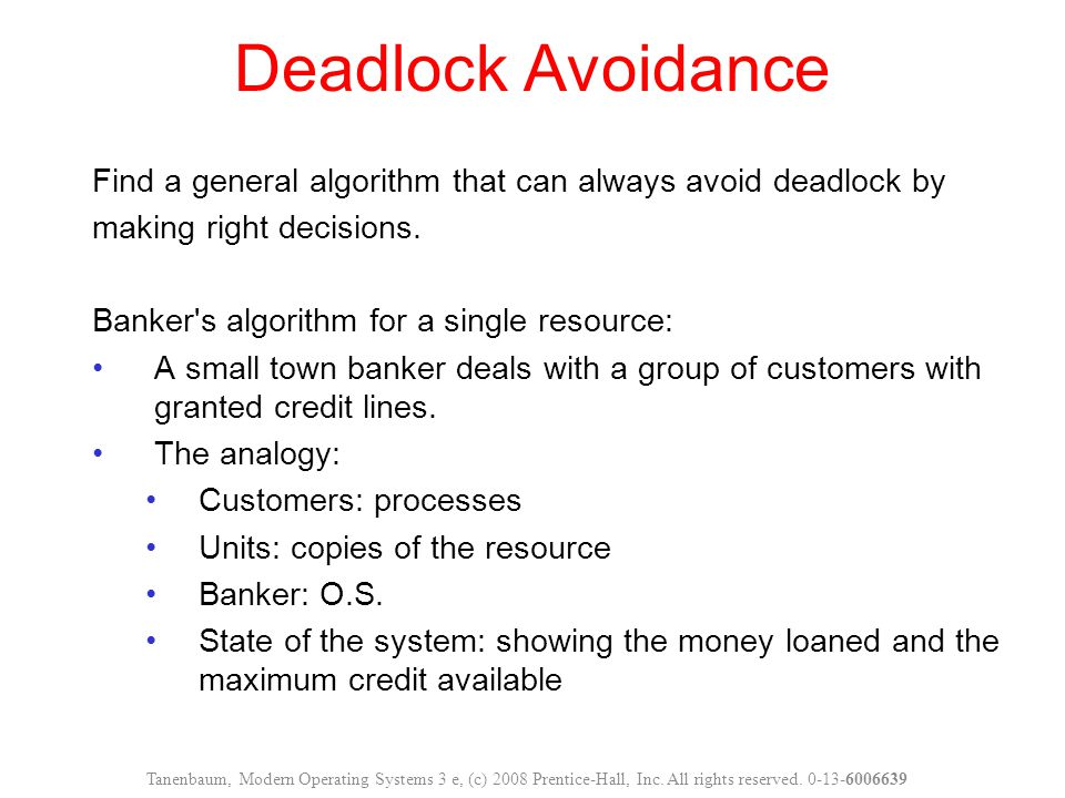 Deadlock Avoidance Find a general algorithm that can always avoid deadlock by. making right decisions.