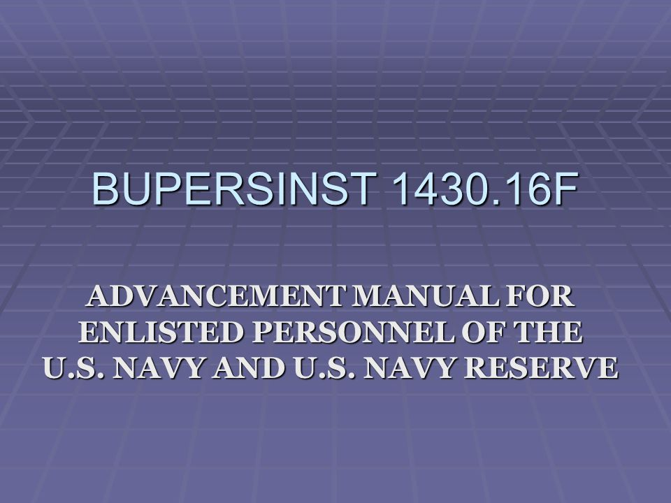 BUPERSINST 1430.16F ADVANCEMENT MANUAL FOR ENLISTED PERSONNEL OF THE U.S.