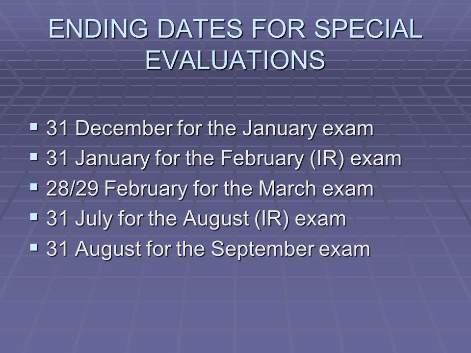 ENDING DATES FOR SPECIAL EVALUATIONS