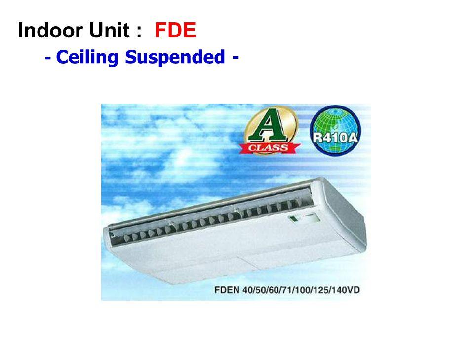 Indoor Unit : FDE - Ceiling Suspended -