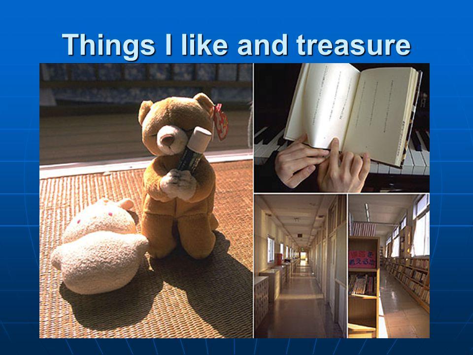 Things I like and treasure