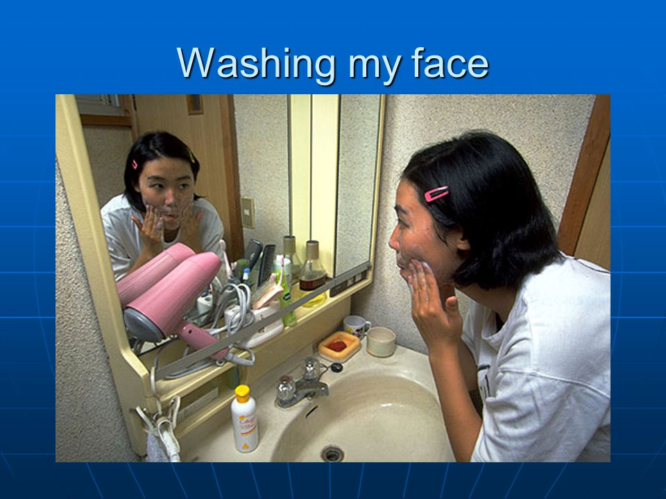 Washing my face