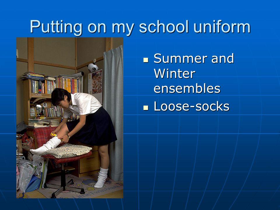 Putting on my school uniform
