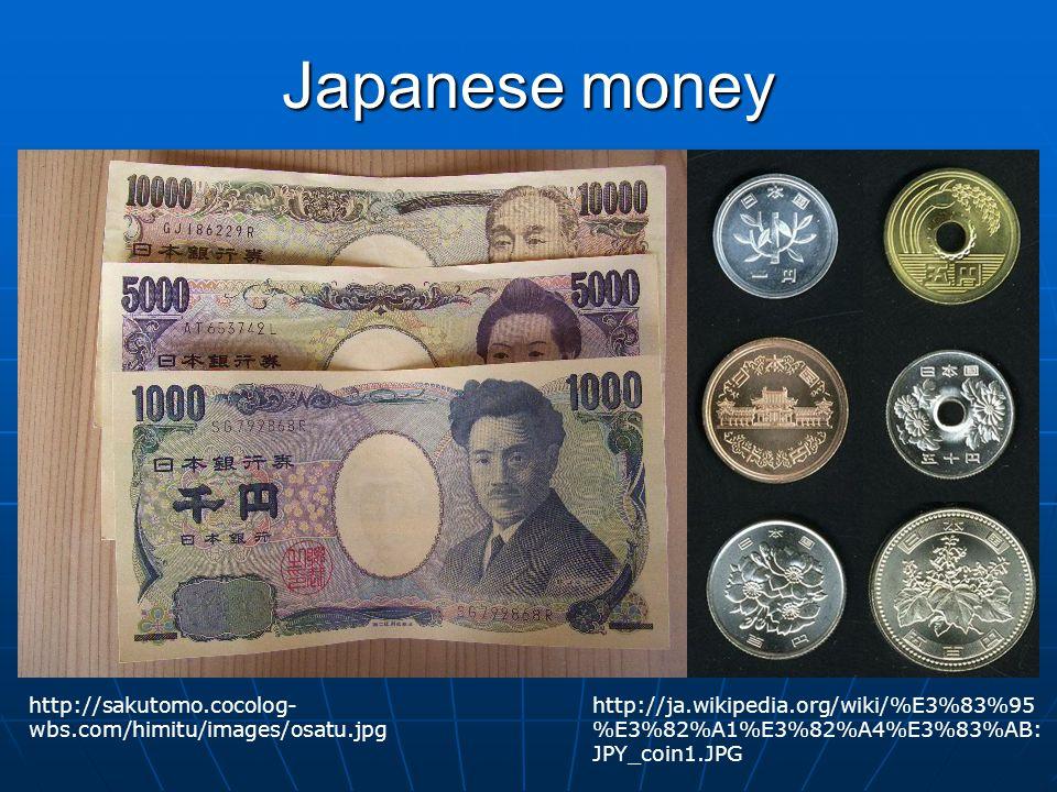 Japanese money http://sakutomo.cocolog-wbs.com/himitu/images/osatu.jpg