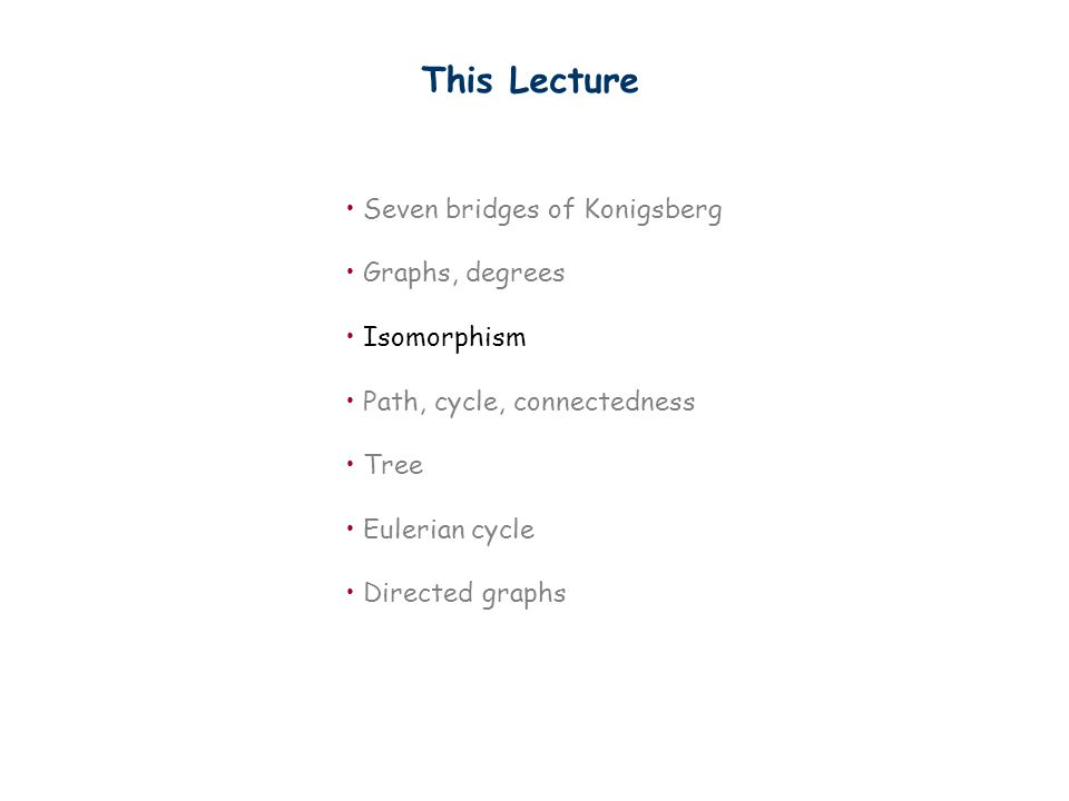 This Lecture Seven bridges of Konigsberg Graphs, degrees Isomorphism