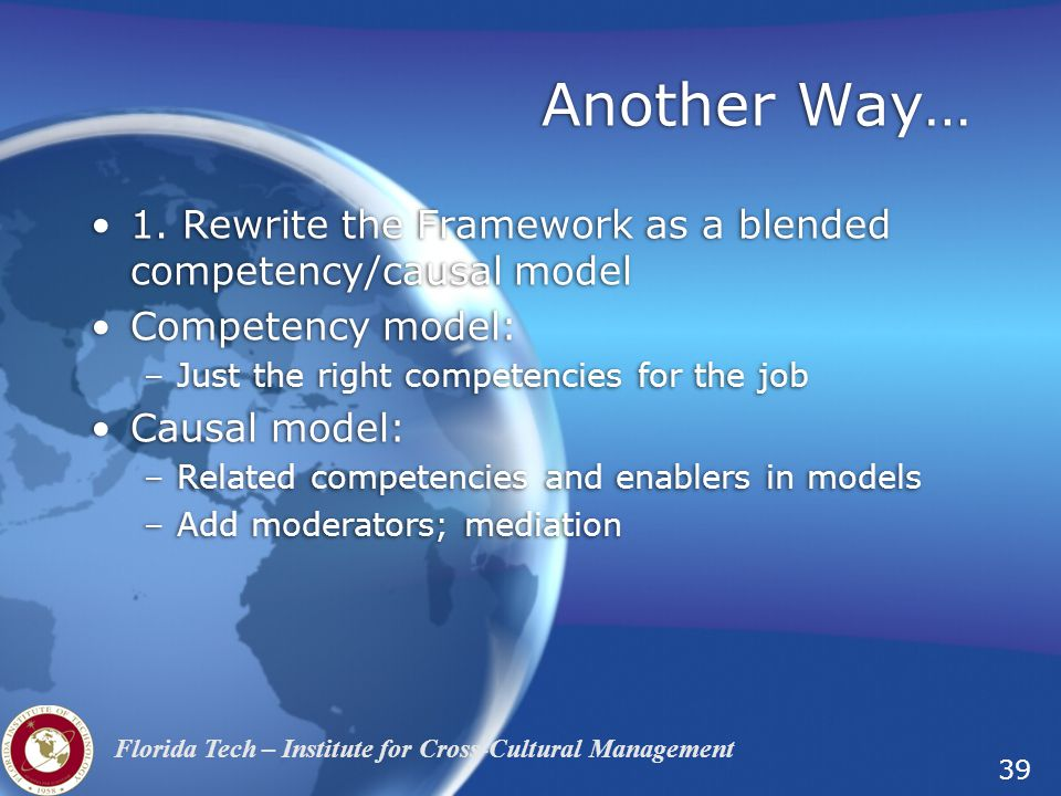 Another Way… 1. Rewrite the Framework as a blended competency/causal model. Competency model: Just the right competencies for the job.