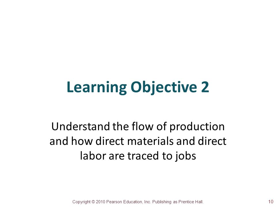 Learning Objective 2 Understand the flow of production and how direct materials and direct labor are traced to jobs.