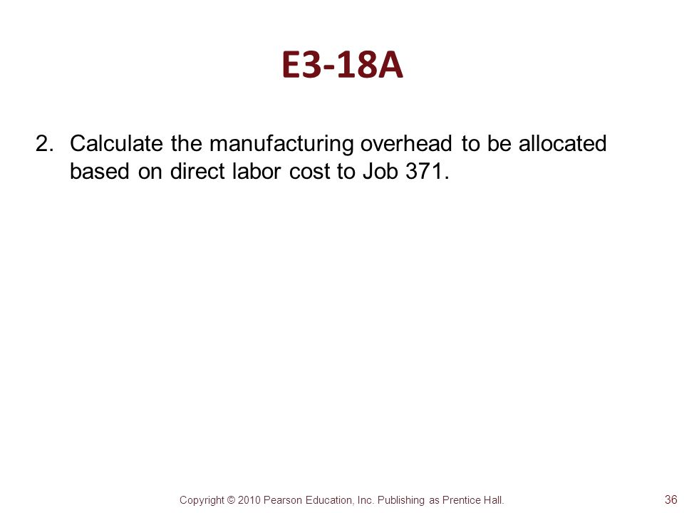 E3-18A Calculate the manufacturing overhead to be allocated based on direct labor cost to Job 371.