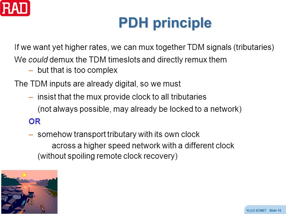 PDH principle If we want yet higher rates, we can mux together TDM signals (tributaries) We could demux the TDM timeslots and directly remux them.