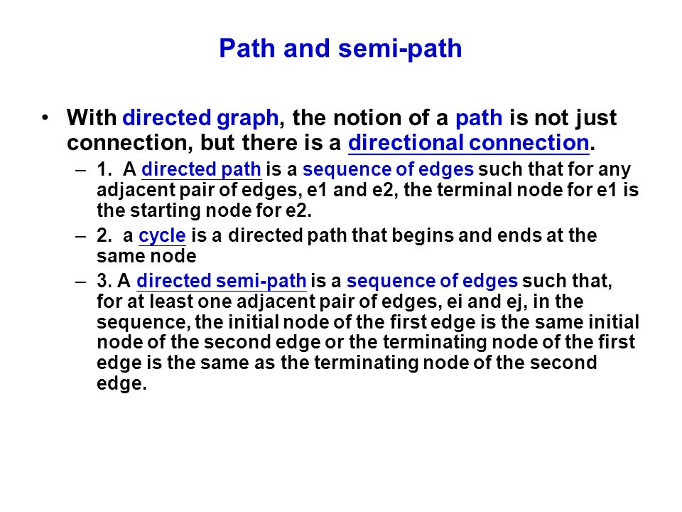 Path and semi-path With directed graph, the notion of a path is not just connection, but there is a directional connection.