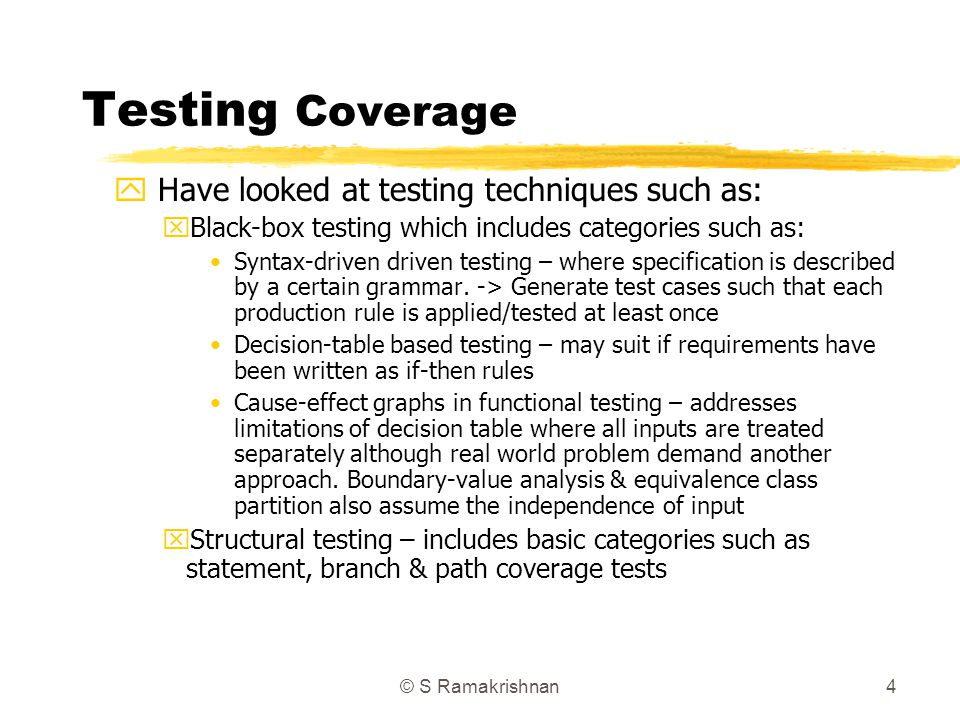 Testing Coverage Have looked at testing techniques such as: