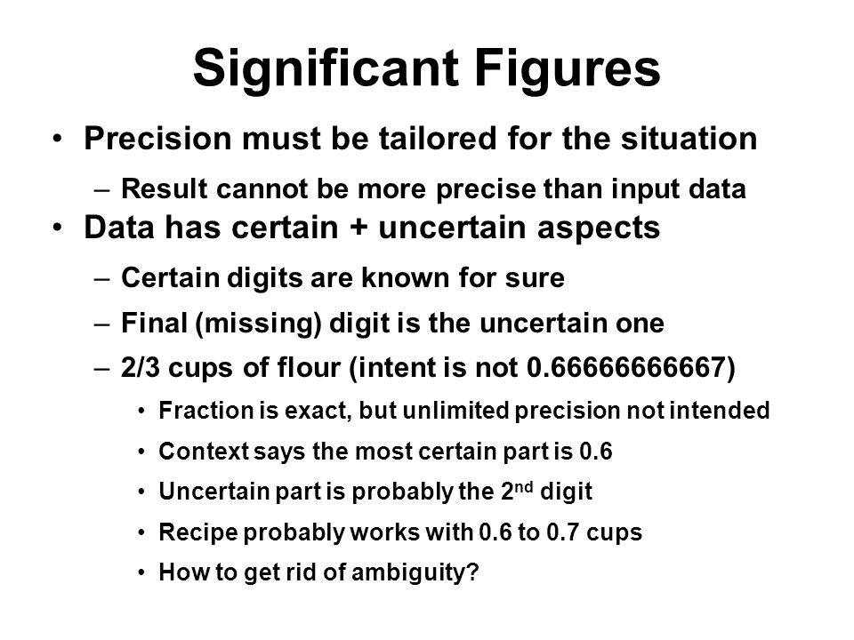 Significant Figures Precision must be tailored for the situation