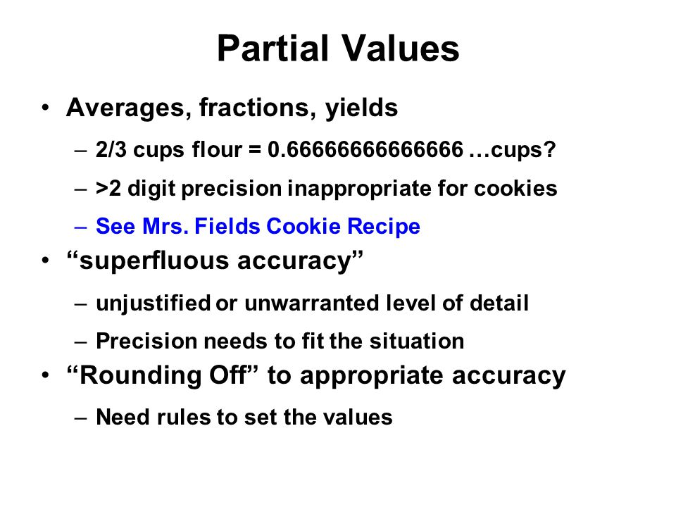 Partial Values Averages, fractions, yields superfluous accuracy