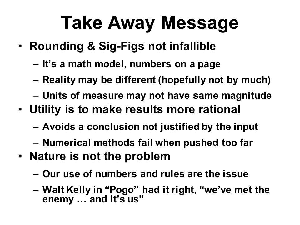 Take Away Message Rounding & Sig-Figs not infallible