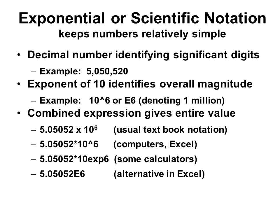 Exponential or Scientific Notation keeps numbers relatively simple