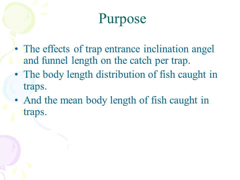 Purpose The effects of trap entrance inclination angel and funnel length on the catch per trap.