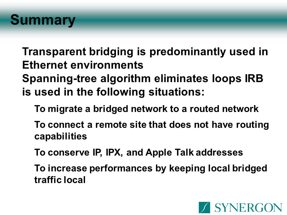 Summary Transparent bridging is predominantly used in Ethernet environments.