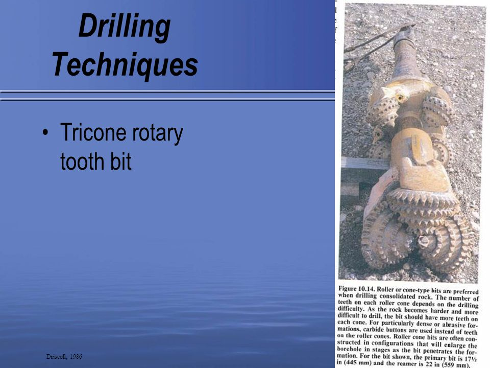 Drilling Techniques Tricone rotary tooth bit 19 Driscoll, 1986