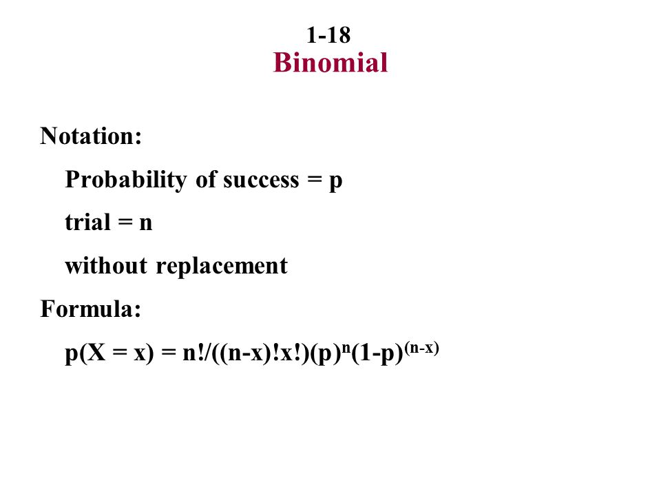 Binomial Notation: Probability of success = p trial = n