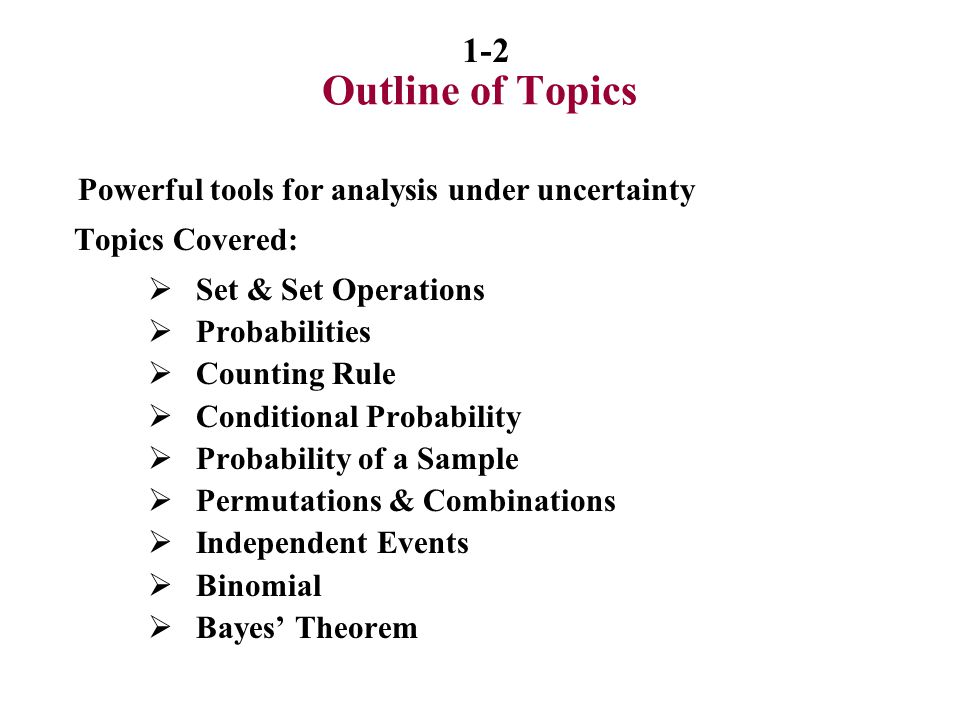 Outline of Topics Topics Covered: Set & Set Operations Probabilities