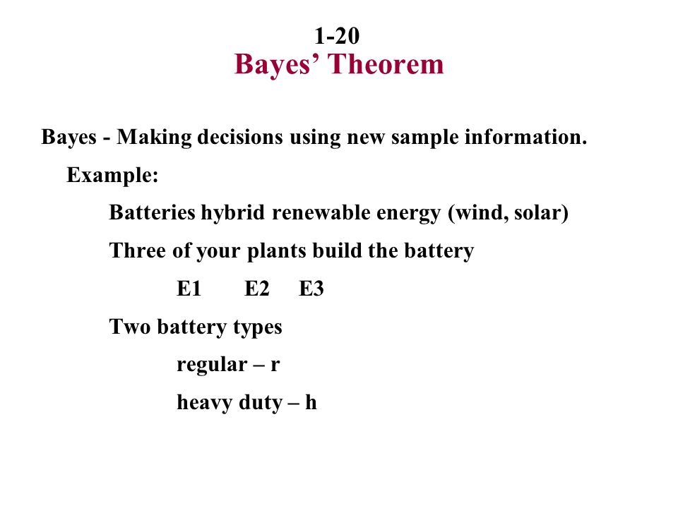 Bayes' Theorem Bayes - Making decisions using new sample information.