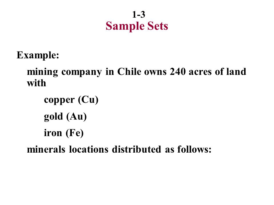 Sample Sets Example: mining company in Chile owns 240 acres of land with. copper (Cu) gold (Au) iron (Fe)