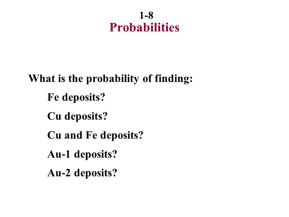 Probabilities What is the probability of finding: Fe deposits
