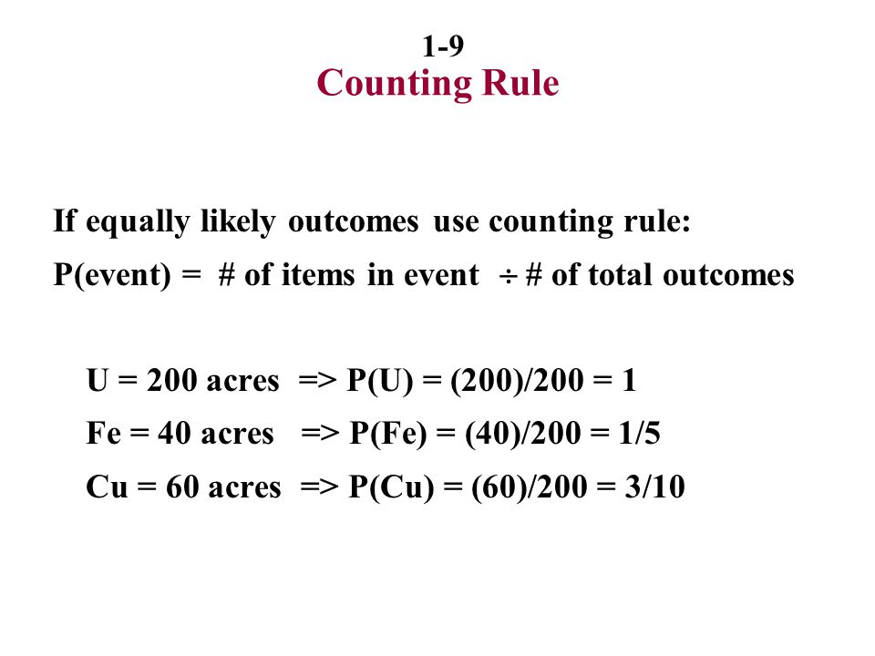 Counting Rule If equally likely outcomes use counting rule: