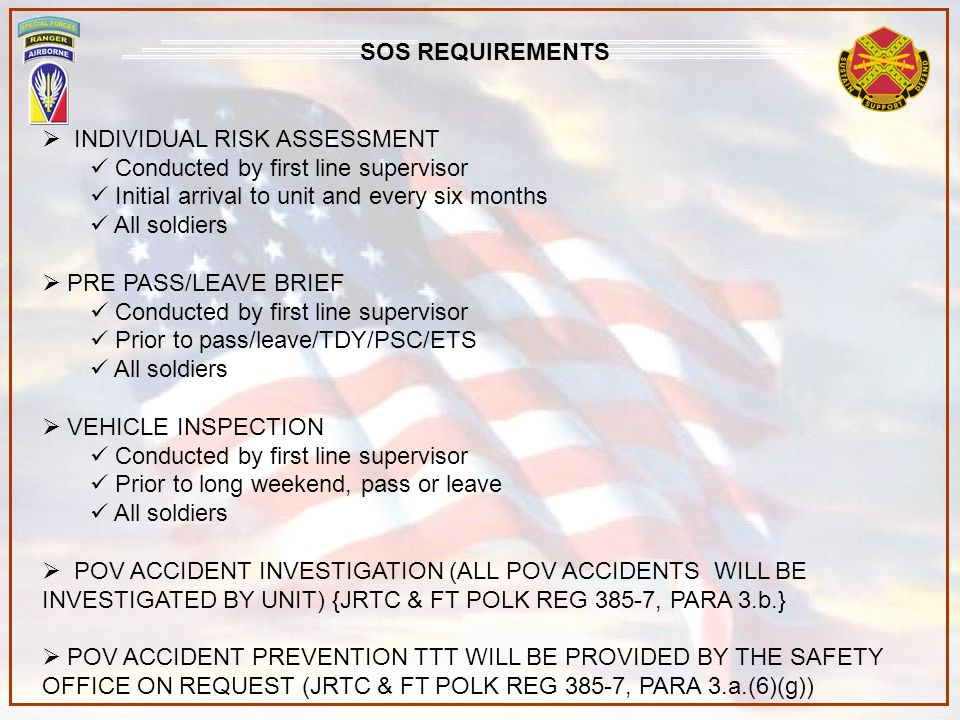 SOS REQUIREMENTS INDIVIDUAL RISK ASSESSMENT. Conducted by first line supervisor. Initial arrival to unit and every six months.