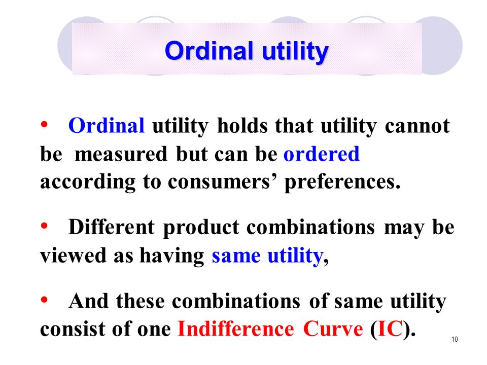 Ordinal utility Ordinal utility holds that utility cannot be measured but can be ordered according to consumers' preferences.